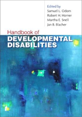 Handbook of Developmental Disabilities By Odom, Samuel L. (EDT)/ Horner, Robert H. (EDT)/ Snell, Martha E. (EDT)/ Blacher, Jan, Ph.D. (EDT)