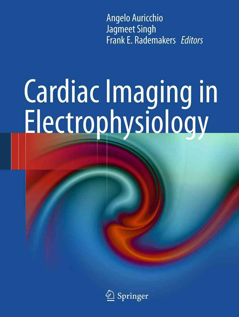 Cardiac Imaging in Electrophysiology By Auricchio, Angelo (EDT)/ Singh, Jagmeet (EDT)/ Rademakers, Frank E. (EDT)
